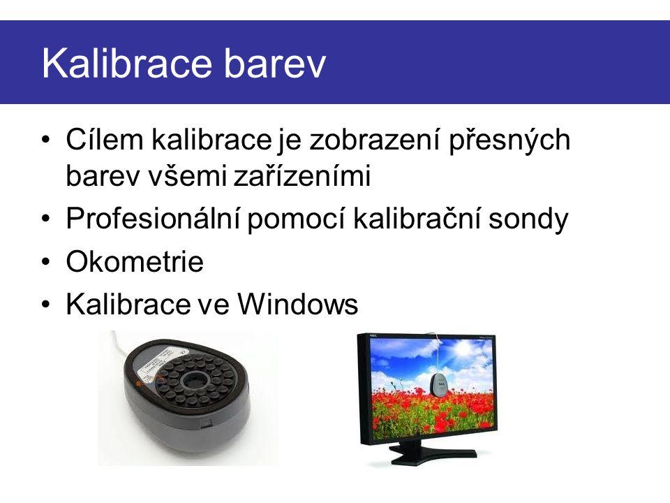 Kalibrace barev Cílem kalibrace je zobrazení přesných barev všemi zařízeními Profesionální pomocí kalibrační sondy Okometrie Kalibrace ve Windows