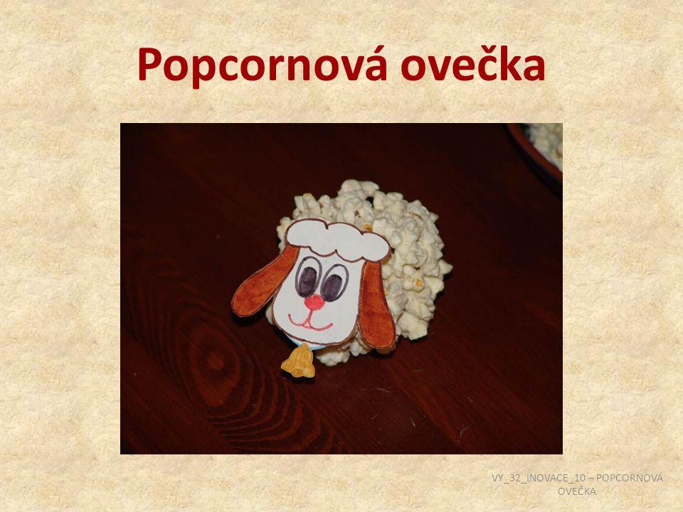 Popcornová ovečka VY_32_INOVACE_10 – POPCORNOVÁ OVEČKA