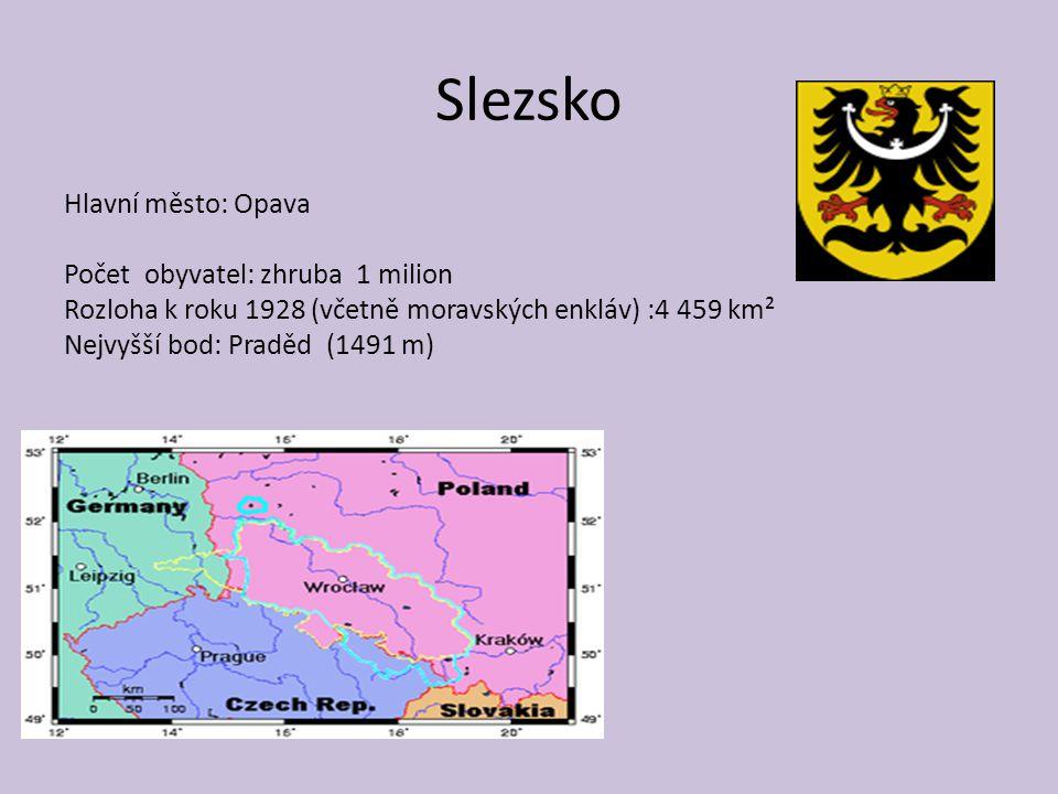 Slezsko Hlavní město: Opava Počet obyvatel: zhruba 1 milion Rozloha k roku 1928 (včetně moravských enkláv) :4 459 km² Nejvyšší bod: Praděd (1491 m)
