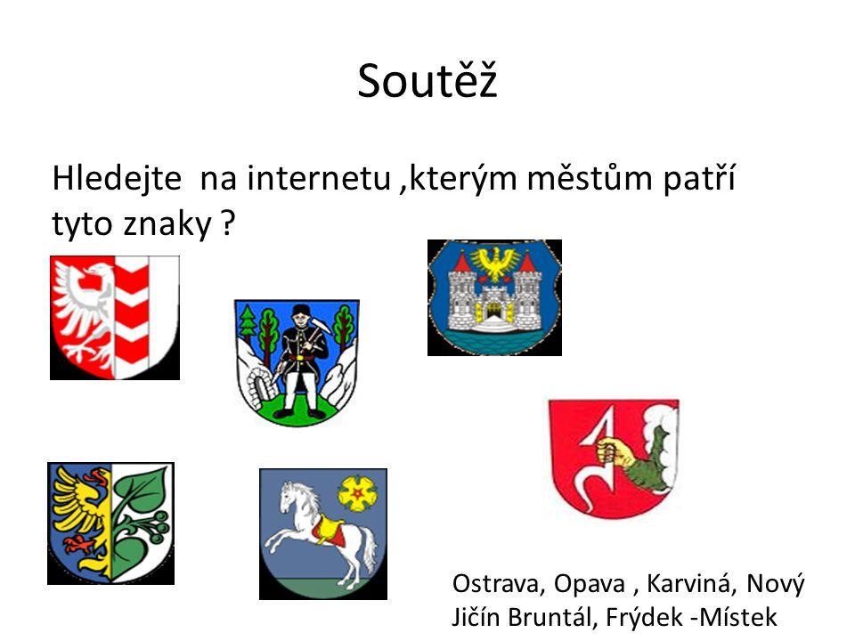 Soutěž Hledejte na internetu,kterým městům patří tyto znaky ? Ostrava, Opava, Karviná, Nový Jičín Bruntál, Frýdek -Místek