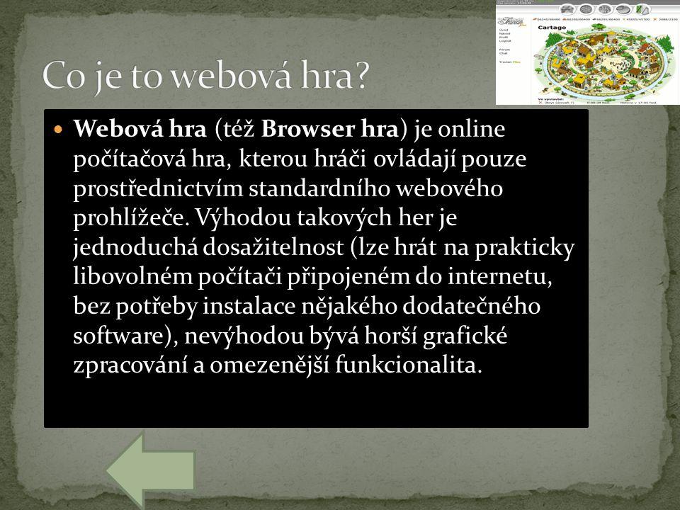 Webová hra (též Browser hra) je online počítačová hra, kterou hráči ovládají pouze prostřednictvím standardního webového prohlížeče.