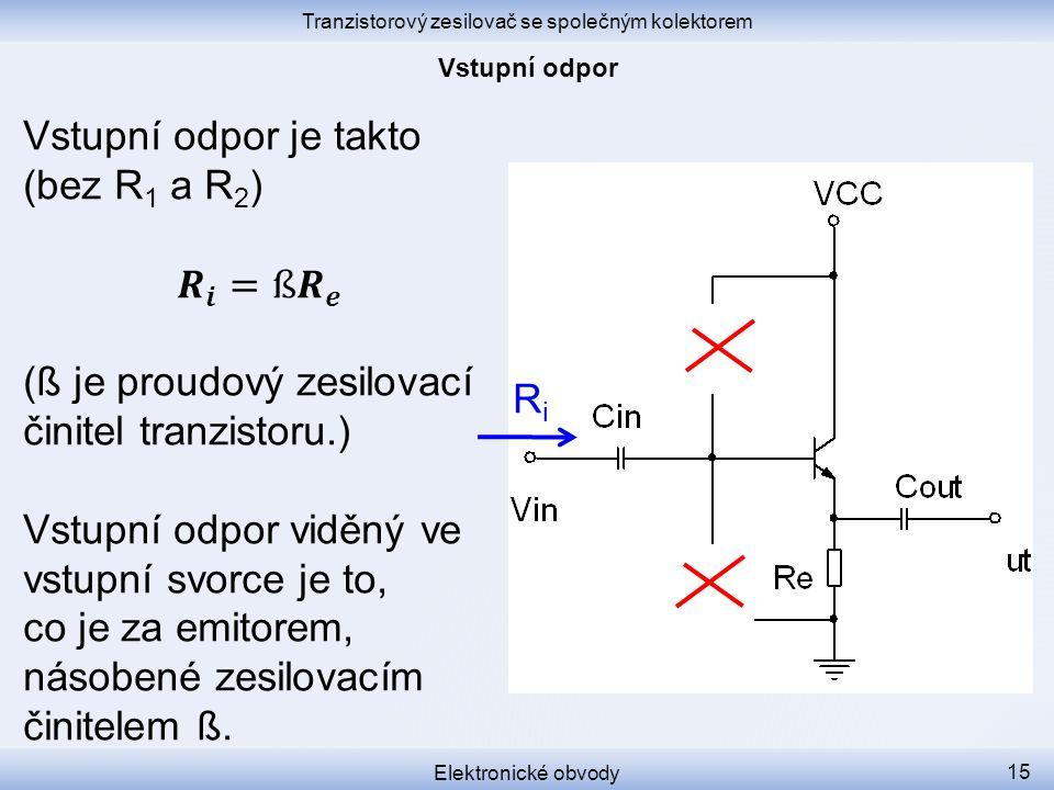 Tranzistorový zesilovač se společným kolektorem Elektronické obvody 15 RiRi
