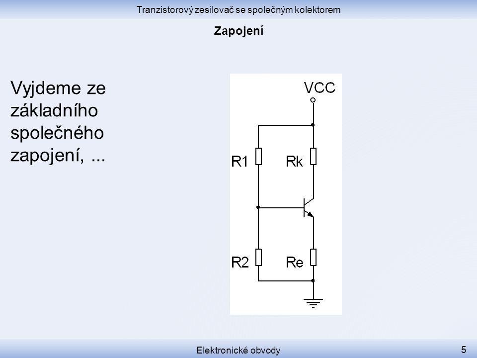 Tranzistorový zesilovač se společným kolektorem Elektronické obvody 5 Vyjdeme ze základního společného zapojení,...