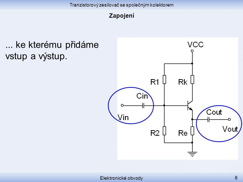 Tranzistorový zesilovač se společným kolektorem Elektronické obvody 7 Kolektorový rezistor R k je většinou zbytečný.