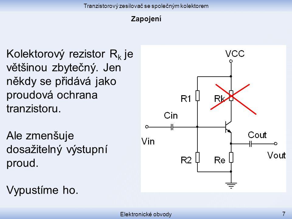 Tranzistorový zesilovač se společným kolektorem Elektronické obvody 8 Ale kolektor není uzemněný.