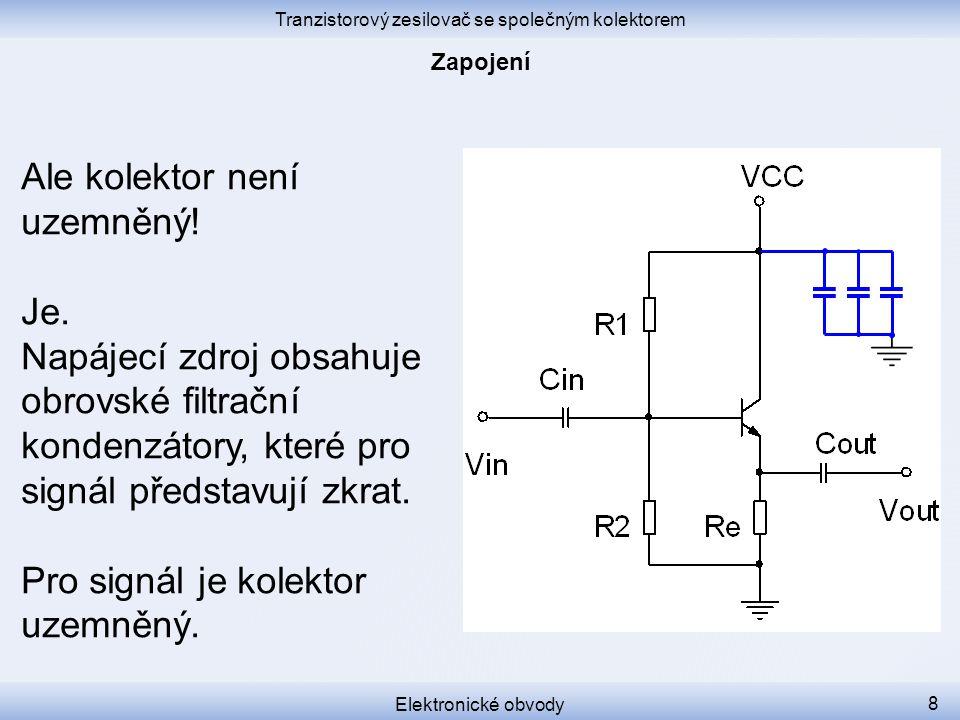 Tranzistorový zesilovač se společným kolektorem Elektronické obvody 19 Výstupní odpor je R o = r e kde r e je vnitřní odpor emitorové elektrody.