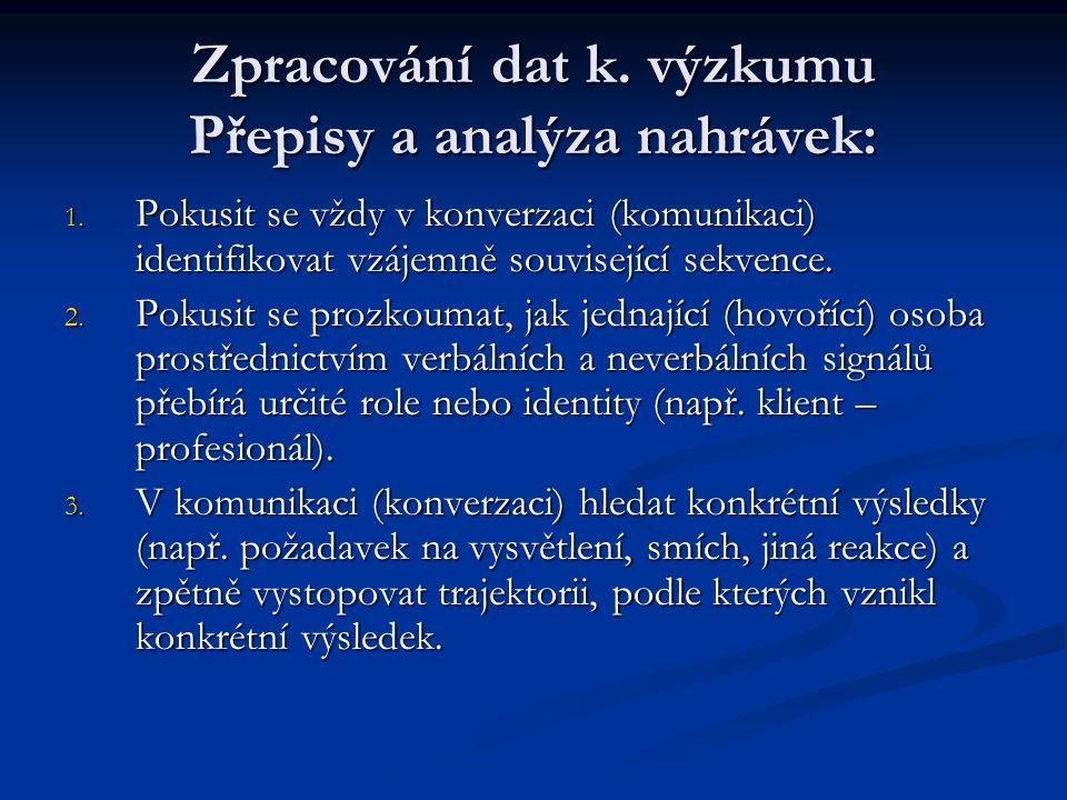 Zpracování dat k.výzkumu Přepisy a analýza nahrávek: 1.