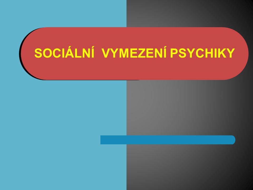 SOCIÁLNÍ VYMEZENÍ PSYCHIKY