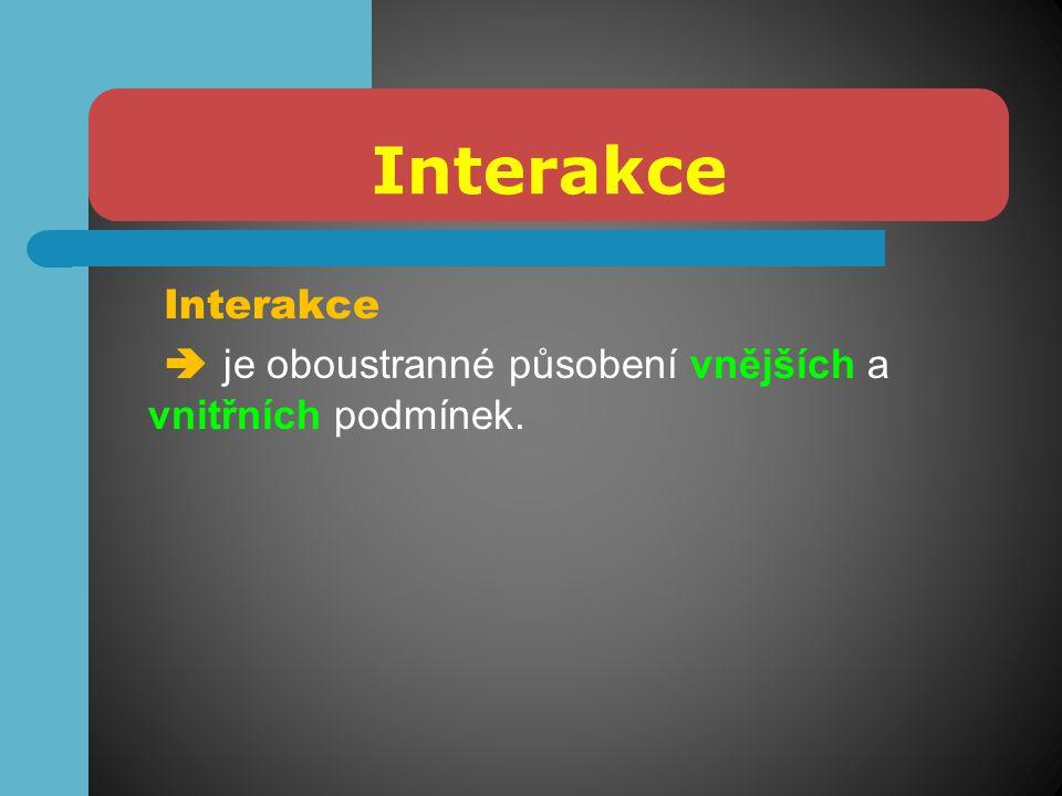 Interakce  je oboustranné působení vnějších a vnitřních podmínek.