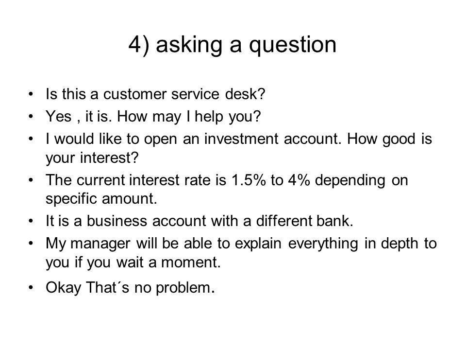 4) asking a question Is this a customer service desk.