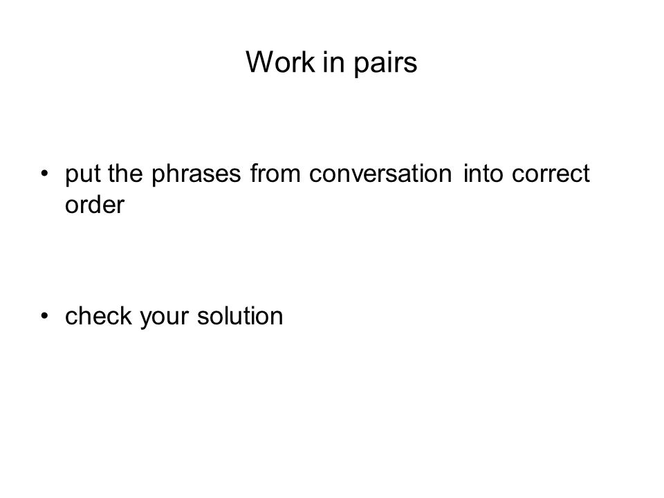 Work in pairs put the phrases from conversation into correct order check your solution
