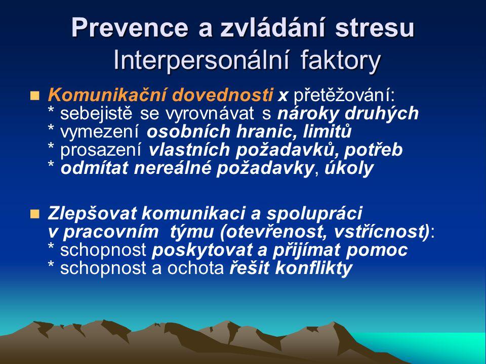Prevence a zvládání stresu Interpersonální faktory Komunikační dovednosti x přetěžování: * sebejistě se vyrovnávat s nároky druhých * vymezení osobníc
