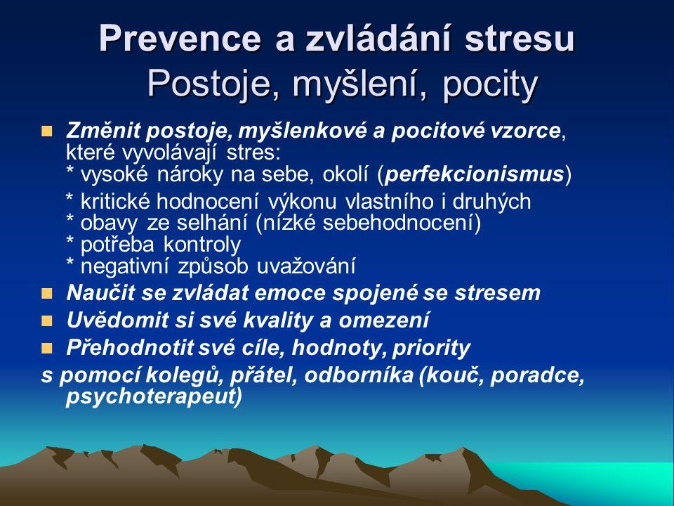 Prevence a zvládání stresu Postoje, myšlení, pocity Změnit postoje, myšlenkové a pocitové vzorce, které vyvolávají stres: * vysoké nároky na sebe, oko