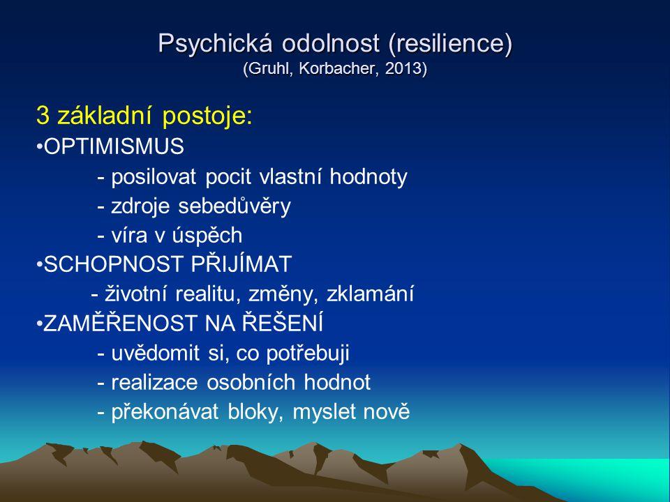 Psychická odolnost (resilience) (Gruhl, Korbacher, 2013) 3 základní postoje: OPTIMISMUS - posilovat pocit vlastní hodnoty - zdroje sebedůvěry - víra v