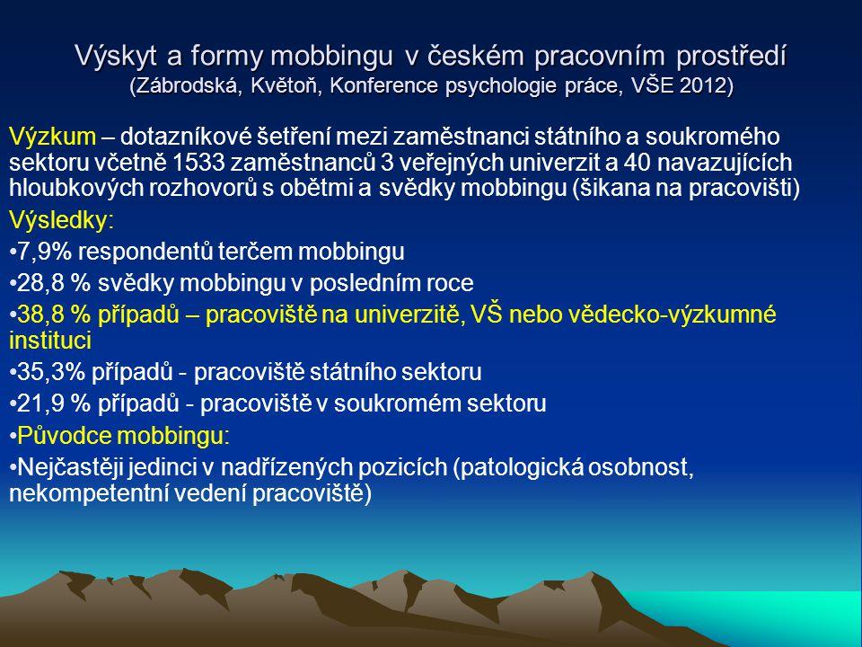 Výskyt a formy mobbingu v českém pracovním prostředí (Zábrodská, Květoň, Konference psychologie práce, VŠE 2012) Výzkum – dotazníkové šetření mezi zam