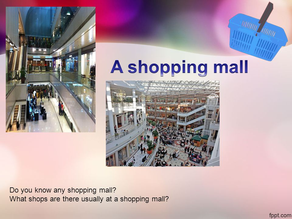 Do you know any shopping mall What shops are there usually at a shopping mall