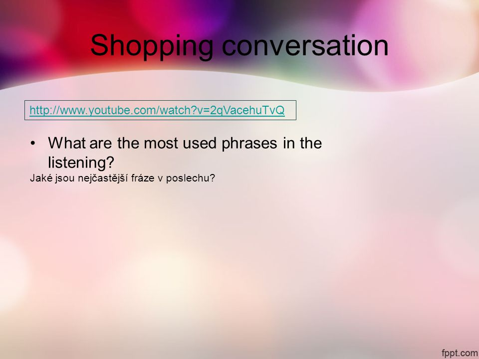 Shopping conversation   v=2qVacehuTvQ What are the most used phrases in the listening.