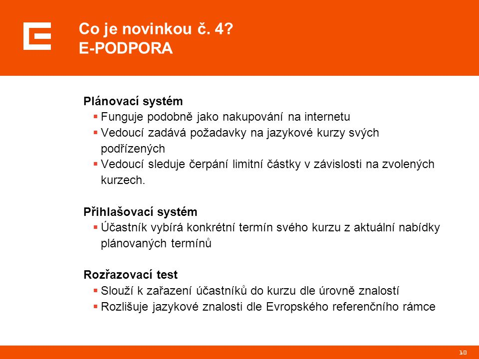 10 Co je novinkou č. 4? E-PODPORA Plánovací systém  Funguje podobně jako nakupování na internetu  Vedoucí zadává požadavky na jazykové kurzy svých p