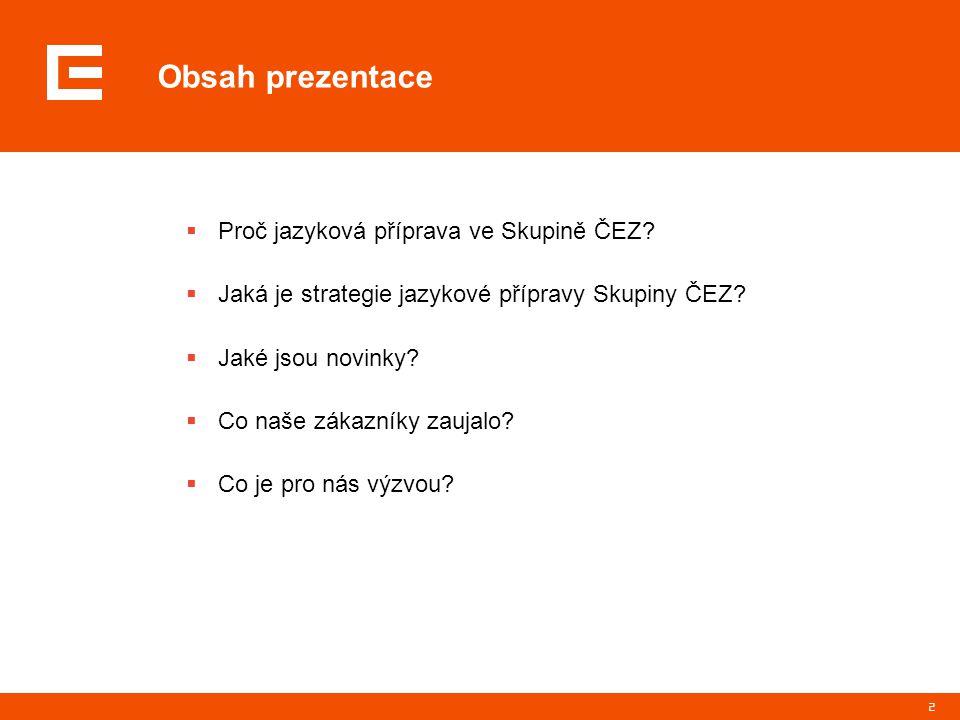 2 Obsah prezentace  Proč jazyková příprava ve Skupině ČEZ?  Jaká je strategie jazykové přípravy Skupiny ČEZ?  Jaké jsou novinky?  Co naše zákazník