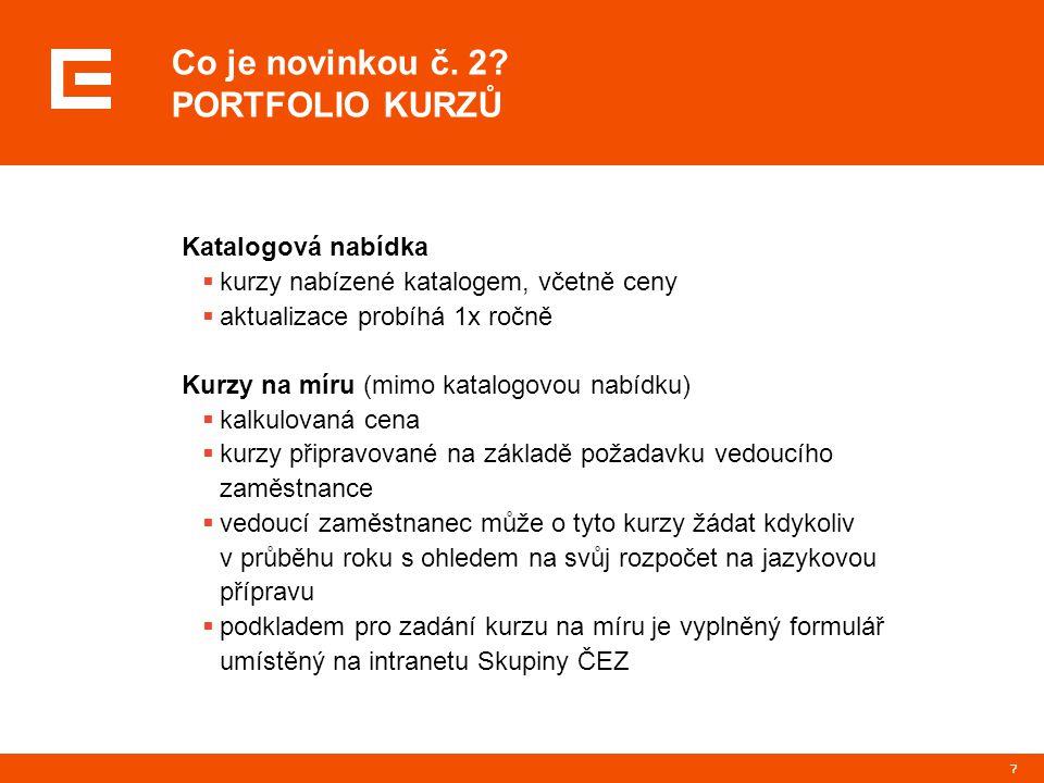 7 Co je novinkou č. 2? PORTFOLIO KURZŮ Katalogová nabídka  kurzy nabízené katalogem, včetně ceny  aktualizace probíhá 1x ročně Kurzy na míru (mimo k