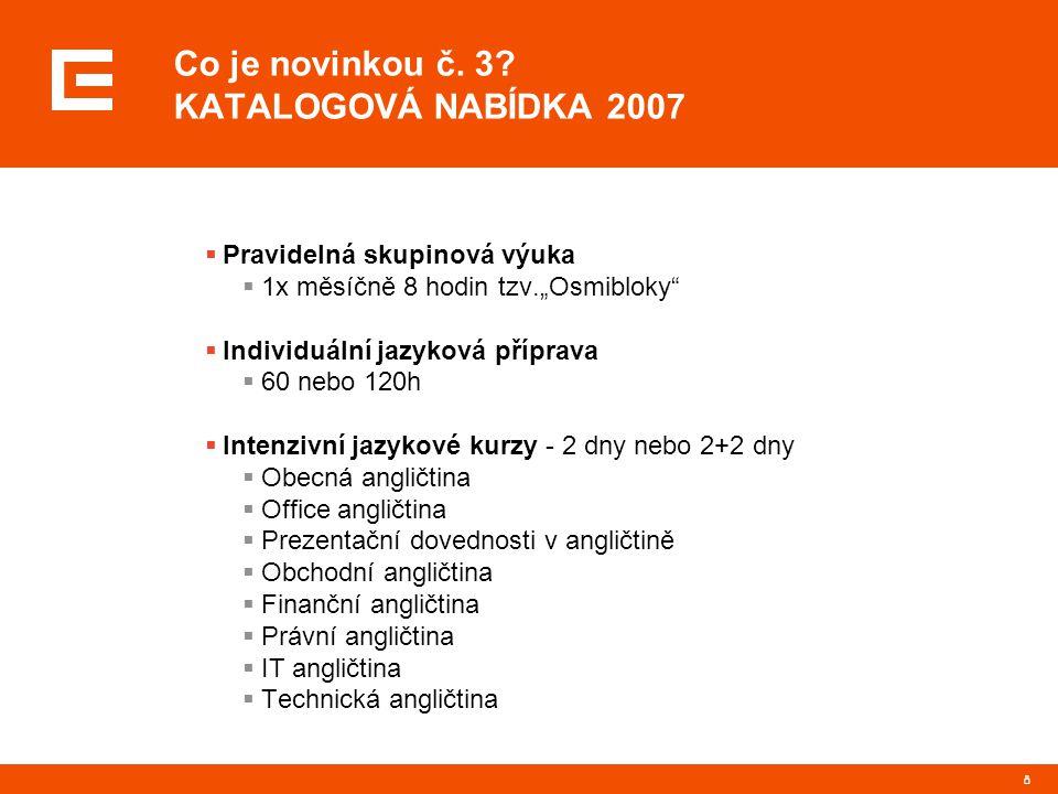 """8 Co je novinkou č. 3? KATALOGOVÁ NABÍDKA 2007  Pravidelná skupinová výuka  1x měsíčně 8 hodin tzv.""""Osmibloky""""  Individuální jazyková příprava  60"""