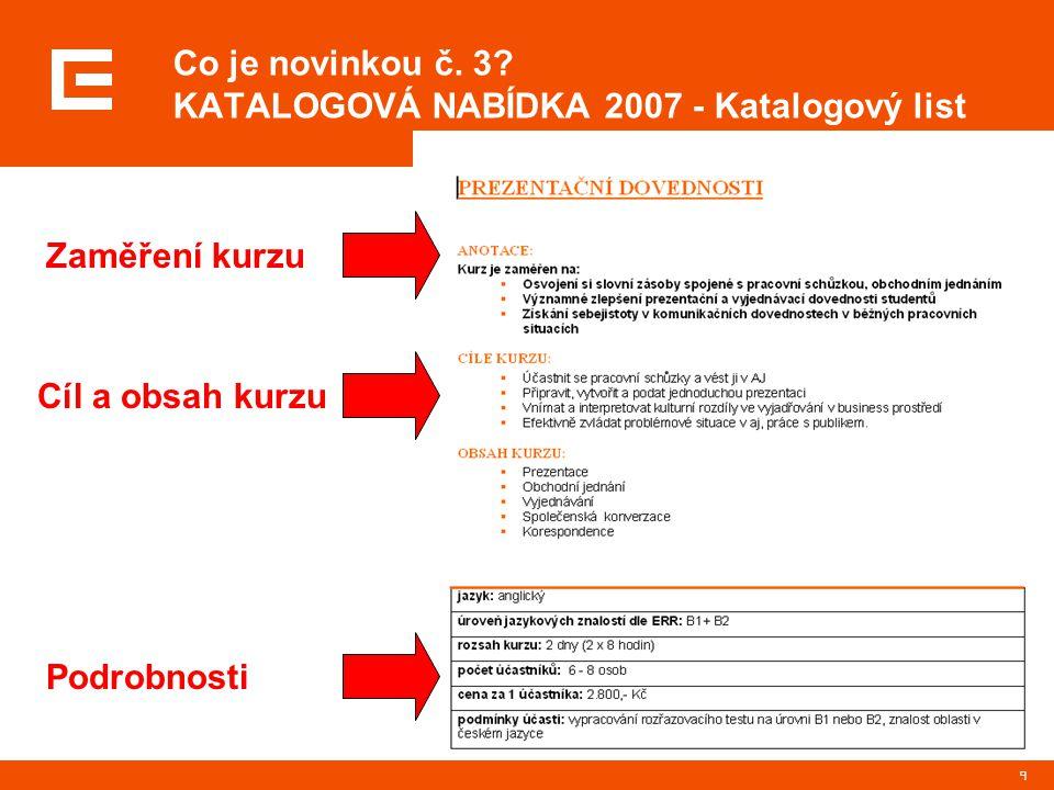 9 Co je novinkou č. 3? KATALOGOVÁ NABÍDKA 2007 - Katalogový list Zaměření kurzu Podrobnosti Cíl a obsah kurzu