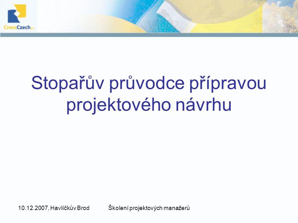 10.12.2007, Havlíčkův BrodŠkolení projektových manažerů Stopařův průvodce přípravou projektového návrhu