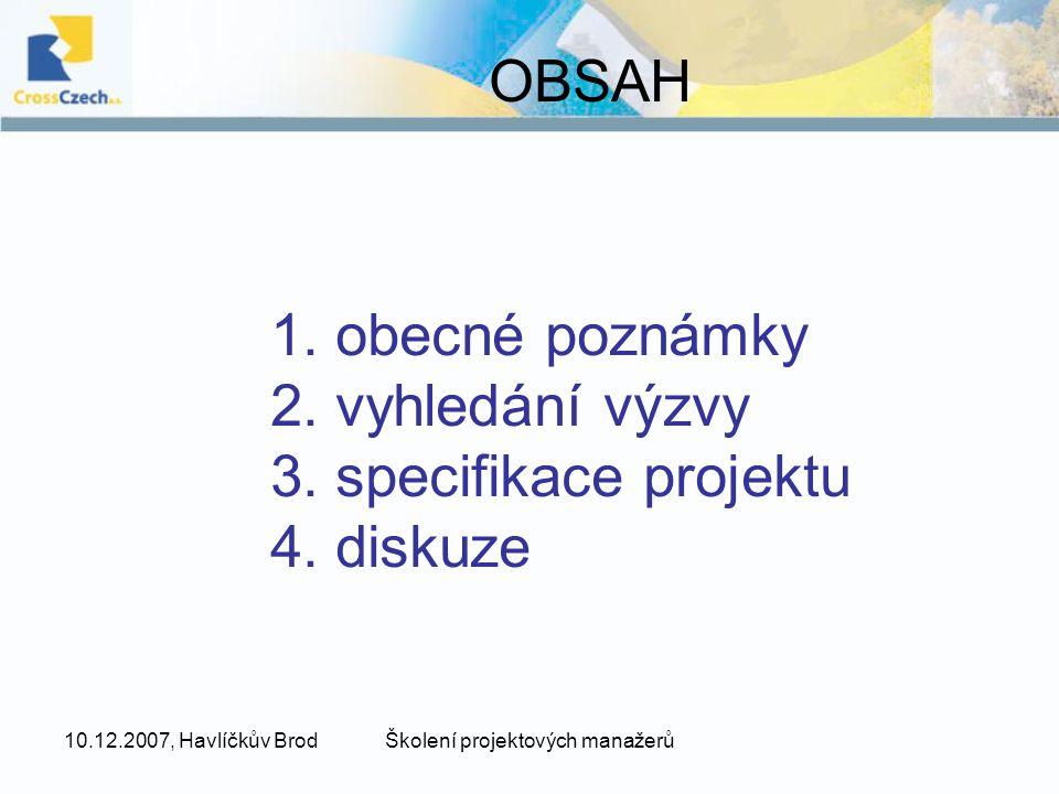 10.12.2007, Havlíčkův BrodŠkolení projektových manažerů projekt: musí reagovat na obsah výzvy nepodceňovat potřebný čas a zdroje na přípravu projektu .