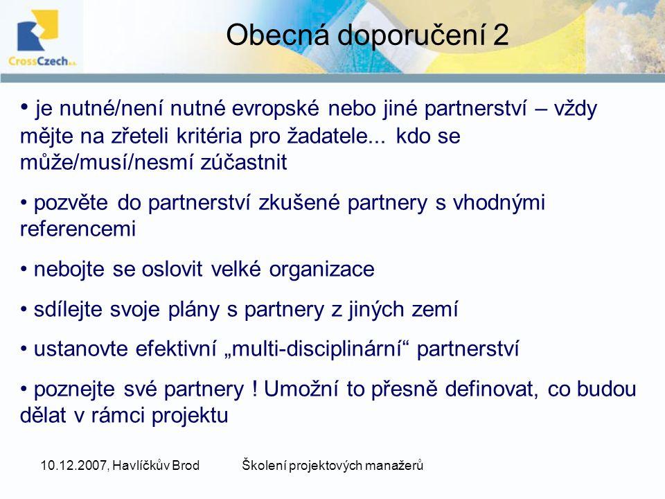 10.12.2007, Havlíčkův BrodŠkolení projektových manažerů Obecná doporučení 2 je nutné/není nutné evropské nebo jiné partnerství – vždy mějte na zřeteli kritéria pro žadatele...
