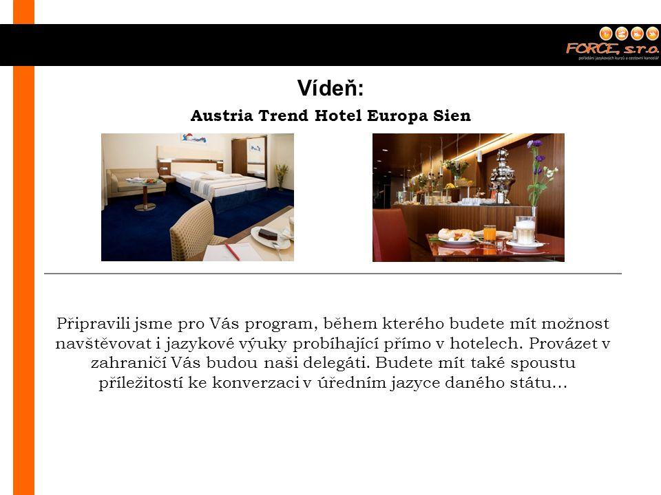Vídeň: Austria Trend Hotel Europa Sien Připravili jsme pro Vás program, během kterého budete mít možnost navštěvovat i jazykové výuky probíhající přím
