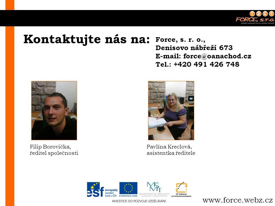 Kontaktujte nás na: Force, s. r. o., Denisovo nábřeží 673 E-mail: force@oanachod.cz Tel.: +420 491 426 748 www.force.webz.cz Filip Borovička, ředitel