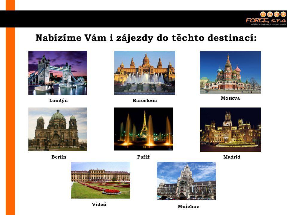 Nabízíme Vám i zájezdy do těchto destinací: LondýnBarcelona Moskva BerlínPařížMadrid Vídeň Mnichov