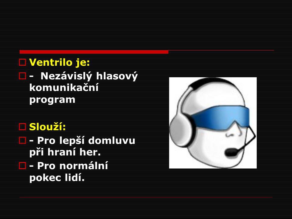  Ventrilo je:  - Nezávislý hlasový komunikační program  Slouží:  - Pro lepší domluvu při hraní her.