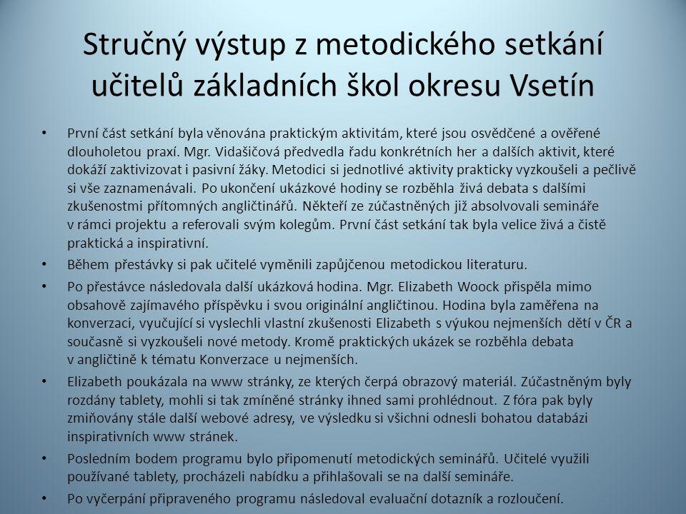 Stručný výstup z metodického setkání učitelů základních škol okresu Vsetín První část setkání byla věnována praktickým aktivitám, které jsou osvědčené a ověřené dlouholetou praxí.