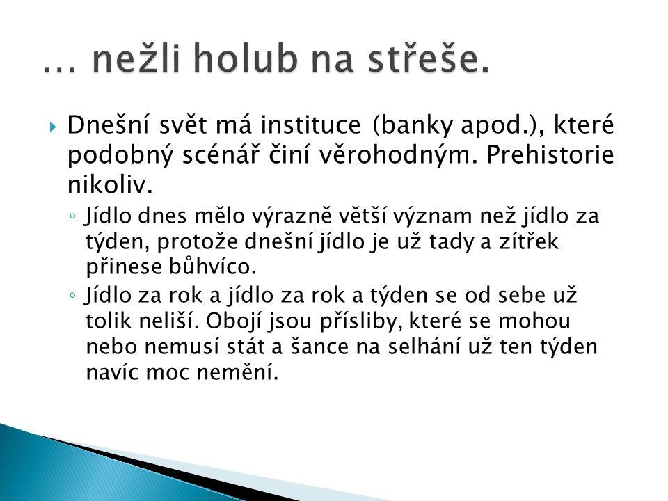  Dnešní svět má instituce (banky apod.), které podobný scénář činí věrohodným.