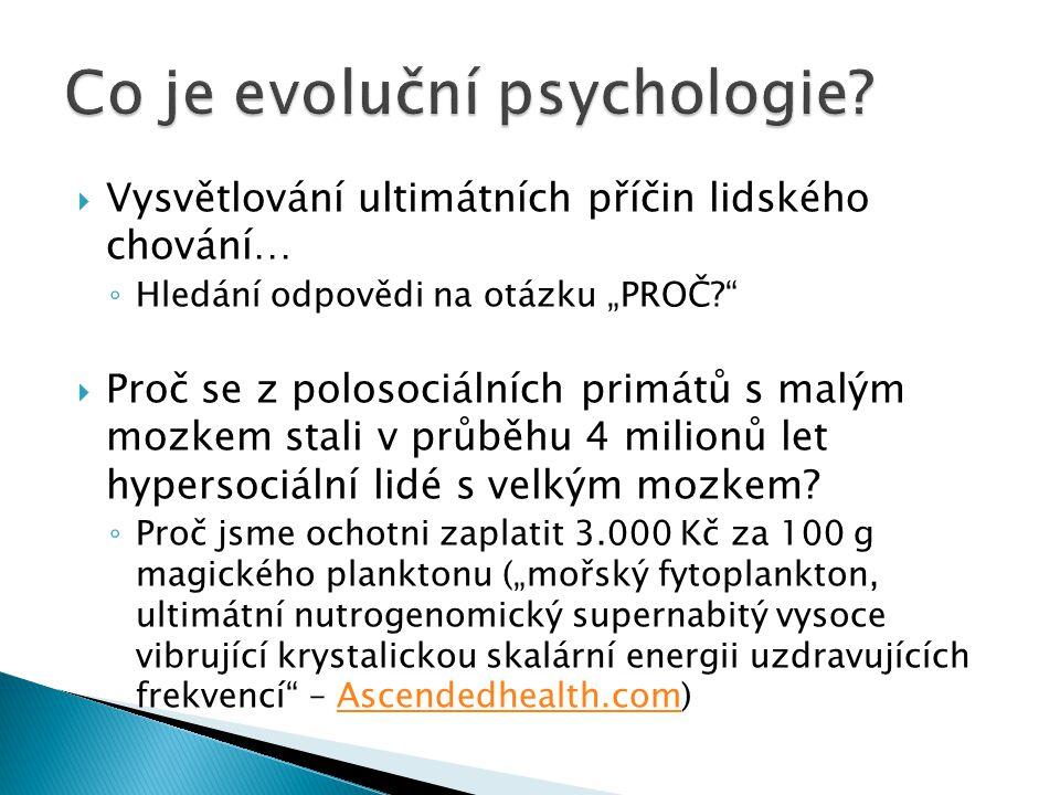 """ Vysvětlování ultimátních příčin lidského chování… ◦ Hledání odpovědi na otázku """"PROČ?  Proč se z polosociálních primátů s malým mozkem stali v průběhu 4 milionů let hypersociální lidé s velkým mozkem."""