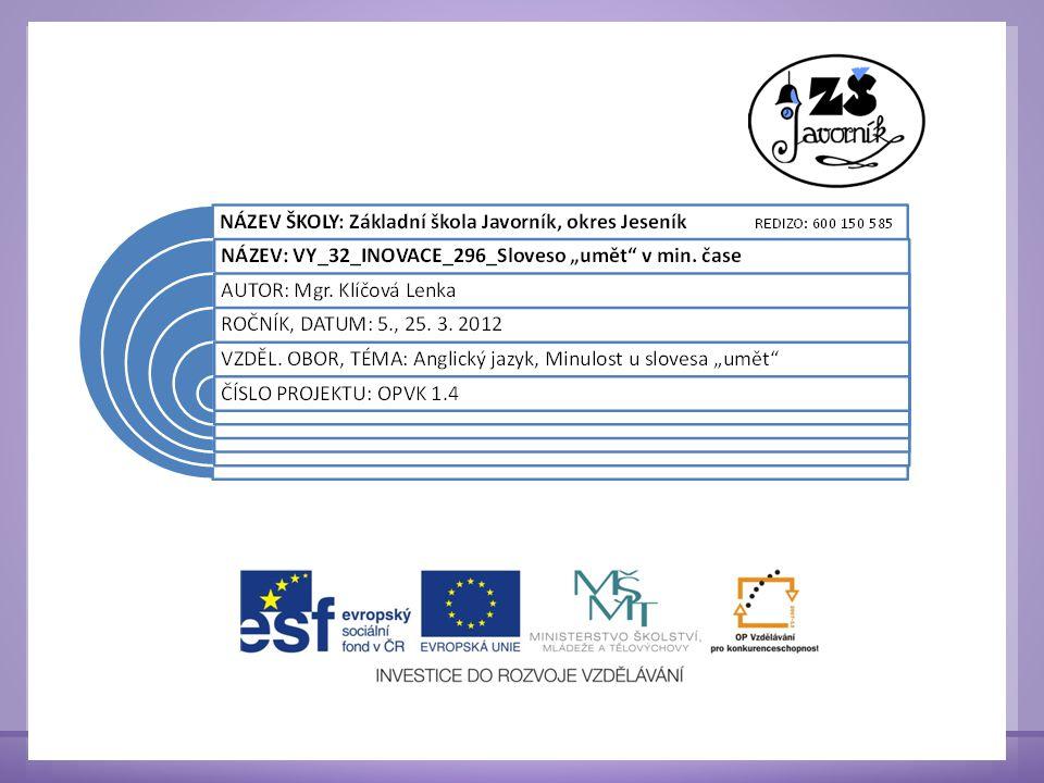 Anotace: prezentace je určena pro žáky pátých ročníků seznámí se zde s tvarem slovesa can v min.