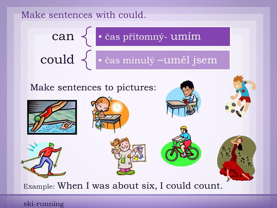 can´t přítomný čas - neumím couldn´t minulý čas – neuměl jsem Make sentences with couldn´t.