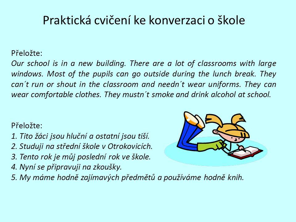 Praktická cvičení ke konverzaci o škole Přeložte: Our school is in a new building.