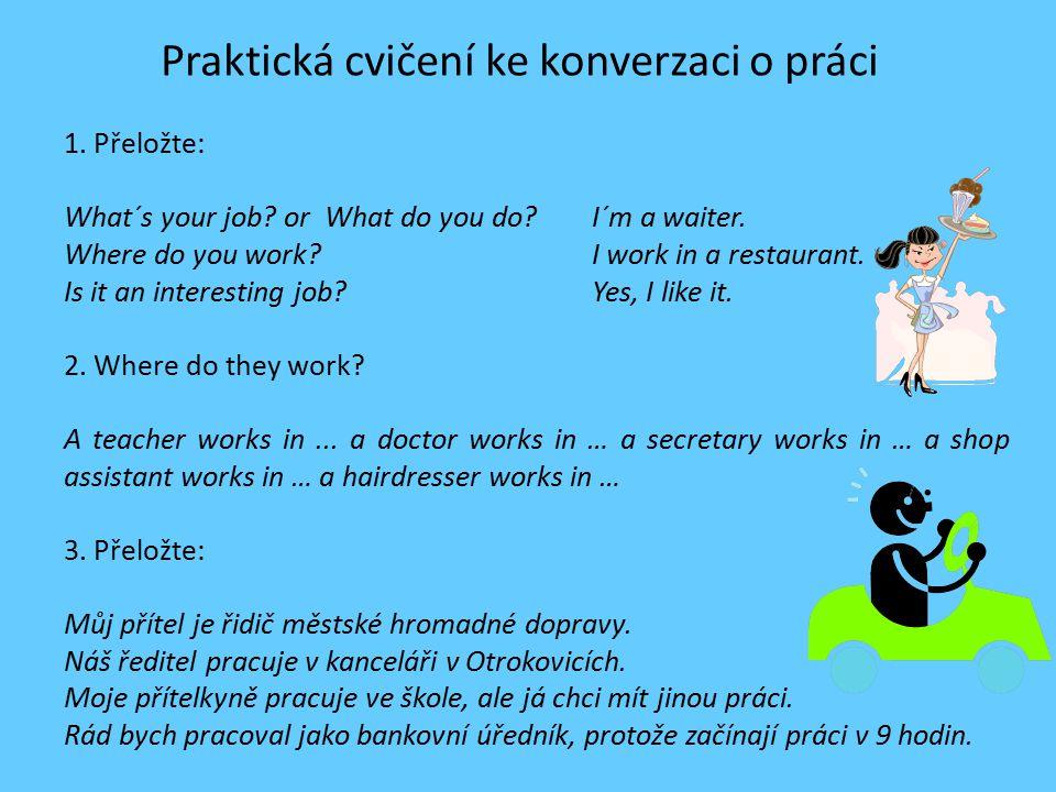 Praktická cvičení ke konverzaci o práci 1. Přeložte: What´s your job.