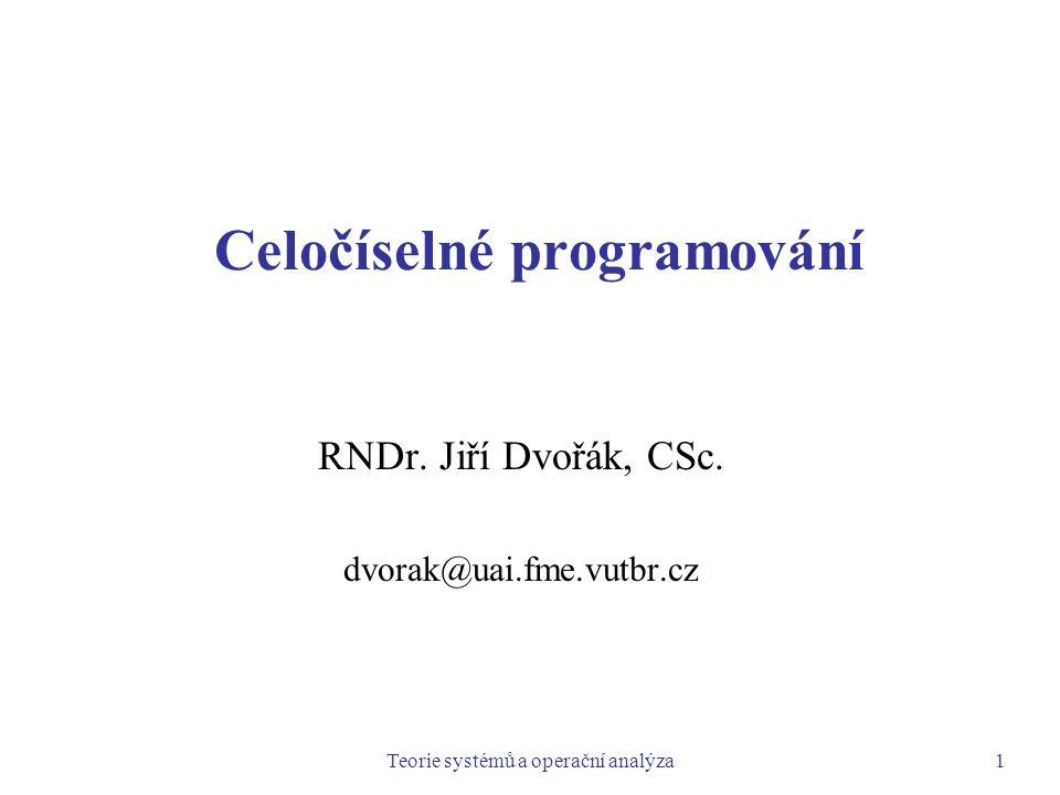 Teorie systémů a operační analýza1 Celočíselné programování RNDr.