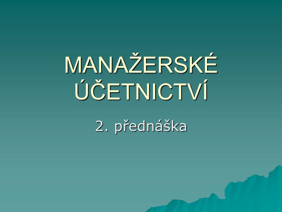 MANAŽERSKÉ ÚČETNICTVÍ 2. přednáška