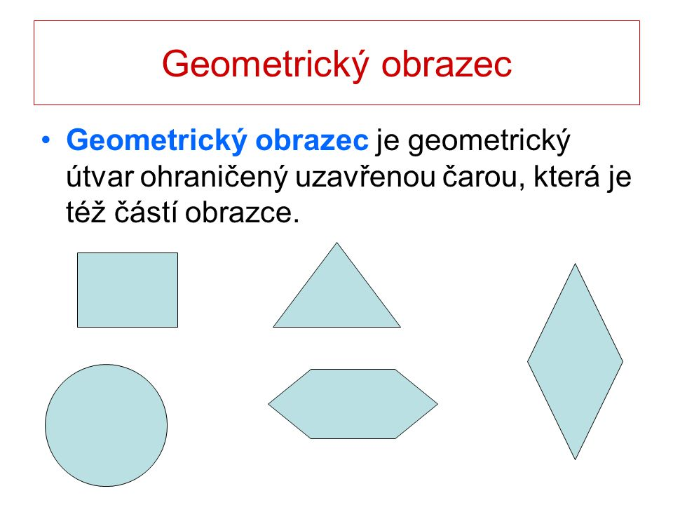 Obvod geometrického obrazce Obvodem o obrazce rozumíme délku jeho hranice.