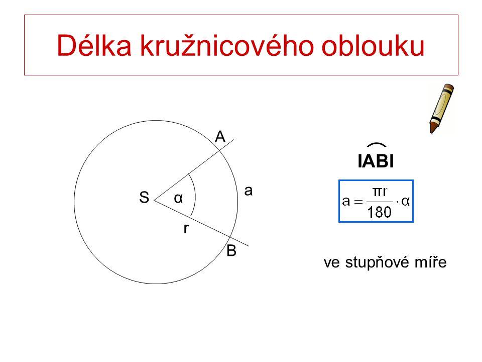 Délka kružnicového oblouku S B A r α a IABI ve stupňové míře