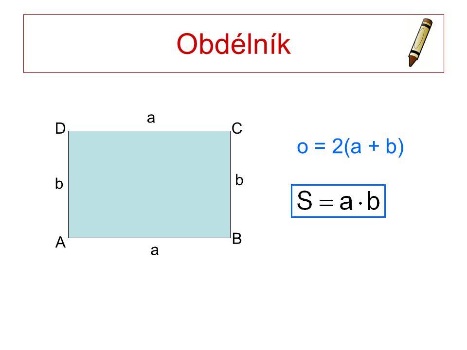 Obdélník a b A B C a D b o = 2(a + b)