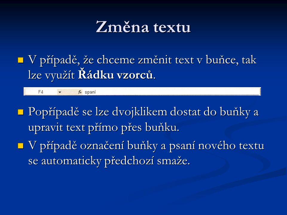 Změna textu V případě, že chceme změnit text v buňce, tak lze využít Řádku vzorců. V případě, že chceme změnit text v buňce, tak lze využít Řádku vzor