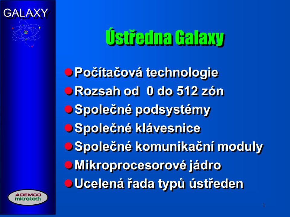 GALAXY 1 Ústředna Galaxy Počítačová technologie Rozsah od 0 do 512 zón Společné podsystémy Společné klávesnice Společné komunikační moduly Mikroproces
