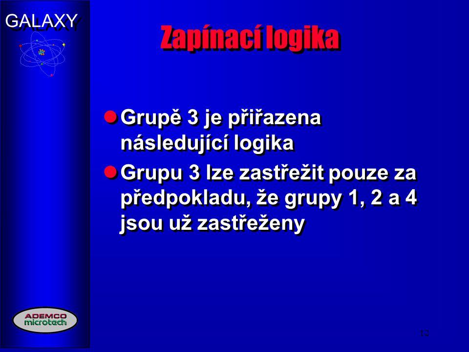 GALAXY 12 Zapínací logika Grupě 3 je přiřazena následující logika Grupu 3 lze zastřežit pouze za předpokladu, že grupy 1, 2 a 4 jsou už zastřeženy Gru