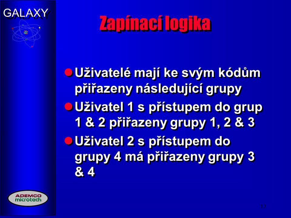 GALAXY 13 Zapínací logika Uživatelé mají ke svým kódům přiřazeny následující grupy Uživatel 1 s přístupem do grup 1 & 2 přiřazeny grupy 1, 2 & 3 Uživa