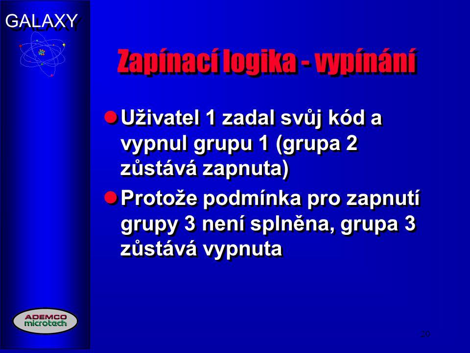 GALAXY 20 Zapínací logika - vypínání Uživatel 1 zadal svůj kód a vypnul grupu 1 (grupa 2 zůstává zapnuta) Protože podmínka pro zapnutí grupy 3 není sp